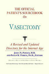 The Official Patient's Sourcebook on Vasectomy by James N. Parker