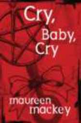 Cry, Baby, Cry by Maureen Mackey