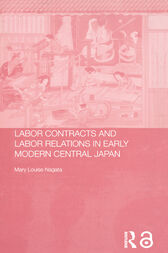Labour Contracts and Labour Relations in Early Modern Central Japan by Mary Louise Nagata