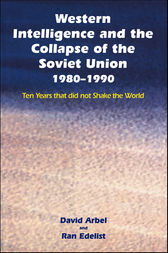 Western Intelligence and the Collapse of the Soviet Union by David Arbel