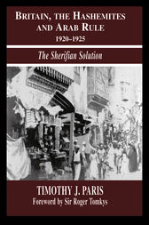 Britain, the Hashemites and Arab Rule by Timothy J. Paris