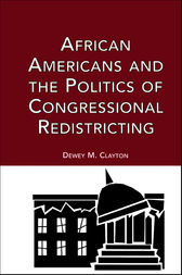 African Americans and the Politics of Congressional Redistricting by Dewey M. Clayton