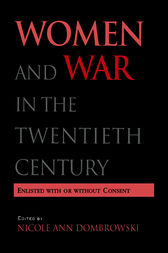 Women and War in the Twentieth Century by Nicole A. Dombrowski