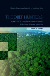 The Djief Hunters, 26,000 Years of Rainforest Exploitation on the Bird's Head of Papua, Indonesia by Juliette M. Pasveer