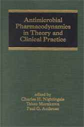 Antimicrobial Pharmacodynamics in Theory and Clinical Practice by Charles H. Nightingale