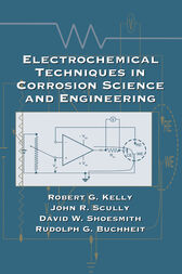 Electrochemical Techniques in Corrosion Science and Engineering by Robert G. Kelly