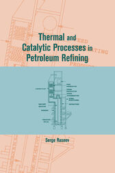 Thermal and Catalytic Processes in Petroleum Refining by Serge Raseev