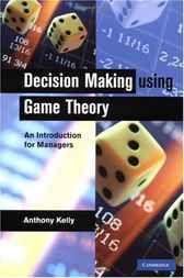 Decision Making Using Game Theory by Anthony Kelly