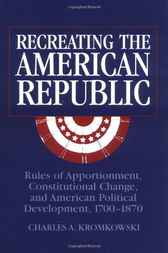Recreating the American Republic by Charles A. Kromkowski