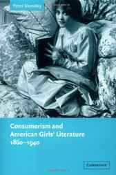 Consumerism and American Girls' Literature, 1860–1940 by Peter Stoneley