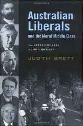 Australian Liberals and the Moral Middle Class by Judith Brett