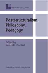 Poststructuralism, Philosophy, Pedagogy by J.D. Marshall