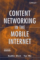 Content Networking in the Mobile Internet by Sudhir Dixit