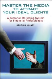 Master the Media to Attract Your Ideal Clients by Derrick Kinney