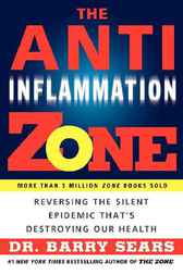 The Anti-Inflammation Zone by Dr. Barry Sears