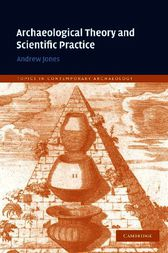 Archaeological Theory and Scientific Practice by Andrew Jones