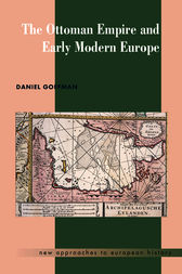 The Ottoman Empire and Early Modern Europe by Daniel Goffman