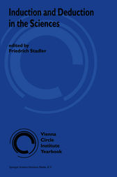 Induction and Deduction in the Sciences by F. Stadler