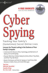 Cyber Spying Tracking Your Family's (Sometimes) Secret Online Lives by Eric Cole