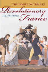 The Family on Trial in Revolutionary France by Suzanne Desan