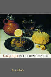 Eating Right in the Renaissance by Ken Albala