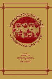 Women and Confucian Cultures in Premodern China, Korea, and Japan by Dorothy Ko