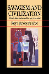 Savagism and Civilization by Roy Harvey Pearce