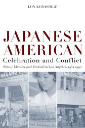 Japanese American Celebration and Conflict by Lon Kurashige