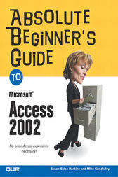 Absolute Beginner's Guide to Microsoft Access 2002 by Susan Sales Harkins