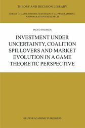 Investment under Uncertainty, Coalition Spillovers and Market Evolution in a Game Theoretic Perspective by J.H.H Thijssen