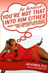 Be Honest--You're Not That Into Him Either by Ian Kerner