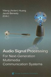 Audio Signal Processing for Next-Generation Multimedia Communication Systems by Yiteng (Arden) Huang
