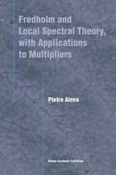 Fredholm and Local Spectral Theory, with Applications to Multipliers by Pietro Aiena