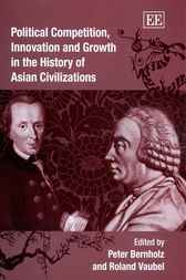 Political Competition, Innovation and Growth in the History of Asian Civilizations by P. Bernholz