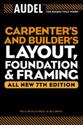 Audel Carpenter's and Builder's Layout, Foundation, and Framing by Mark Richard Miller