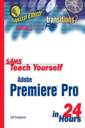 Sams Teach Yourself Adobe Premiere Pro in 24 Hours by Jeff Sengstack
