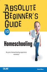Absolute Beginner's Guide to Home Schooling by Brad Miser