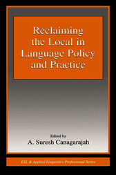 Reclaiming the Local in Language Policy and Practice by A. Suresh Canagarajah