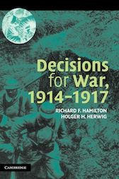 Decisions for War, 1914–1917 by Richard F. Hamilton