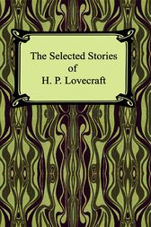 The Selected Stories of H. P. Lovecraft by H. P. Lovecraft