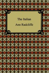 The Italian: Or the Confessional of the Black Penitents by Ann Radcliffe