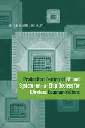 Production Testing of RF and System-on-a-Chip Devices for Wireless Communications by Keith Shaub