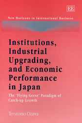 Institutions, Industrial Upgrading, and Economic Performance in Japan by T. Ozawa
