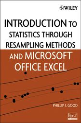 Introduction to Statistics Through Resampling Methods and Microsoft Office Excel by Phillip I. Good