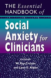 The Essential Handbook of Social Anxiety for Clinicians by W. Ray Crozier