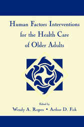 Human Factors Interventions for the Health Care of Older Adults by Wendy A. Rogers