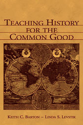 Teaching History for the Common Good by Keith C. Barton