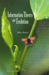 Information Theory And Evolution by John Avery