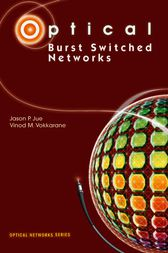 Optical Burst Switched Networks by Jason P. Jue