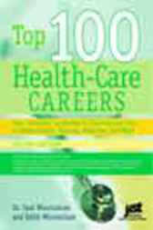 Top 100 Health Care Careers, 2nd Ed by Dr Saul Wischnitzer